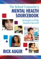 The School Counselor's Mental Health Sourcebook ebook by Richard (Rick) W. Auger
