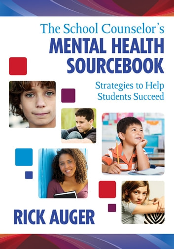 The School Counselor's Mental Health Sourcebook - Strategies to Help Students Succeed ebook by