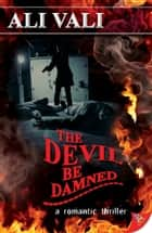 The Devil Be Damned ebook by Ali Vali