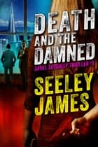 Death and the Damned - Sabel Security, #3 ebook by Seeley James