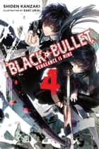 Black Bullet, Vol. 4 (light novel) - Vengeance Is Mine ebook by Shiden Kanzaki, Saki Ukai