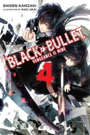 Black Bullet, Vol. 4 (light novel) - Vengeance Is Mine ebook by Shiden Kanzaki,Saki Ukai