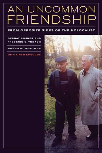 An Uncommon Friendship - From Opposite Sides of the Holocaust ebook by Bernat Rosner,Frederic C. Tubach