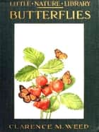 Butterflies Worth Knowing [Illustrated] ebook by Clarence M. Weed