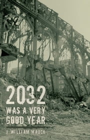 2032 Was a Very Good Year ebook by J. William Mauck