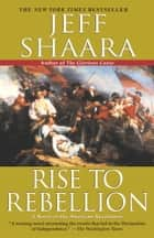Rise to Rebellion ebook by Jeff Shaara