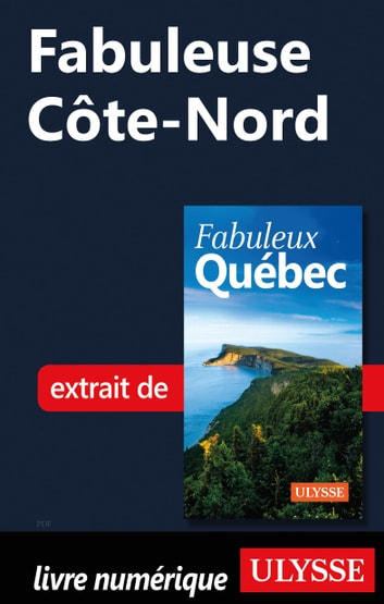 Fabuleuse Côte-Nord ebook by Collectif Ulysse