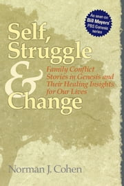 Self, Struggle & Change: Family Conflict Stories in Genesis & Their Healing Insights for Our Lives ebook by Norman J. Cohen