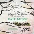 The Mistletoe Bride and Other Haunting Tales audiobook by Kate Mosse