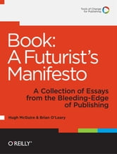 Book: A Futurist's Manifesto - A Collection of Essays from the Bleeding Edge of Publishing ebook by Hugh McGuire,Brian O'Leary