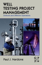Well Testing Project Management - Onshore and Offshore Operations ebook by Paul J. Nardone