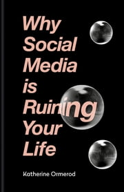 Why Social Media is Ruining Your Life ebook by Katherine Ormerod