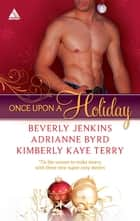 Once Upon a Holiday - An Anthology ebook by Beverly Jenkins, Adrianne Byrd, Kimberly Kaye Terry