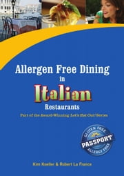 Allergen Free Dining in Italian Restaurants - Part of the Award-Winning Let's Eat Out! Series ebook by Kim Koeller,Robert La France,Katie Barany