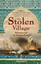 The Stolen Village - Baltimore and the Barbary Pirates ebook by Des Ekin