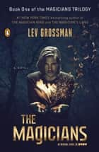The Magicians - A Novel ebook by Lev Grossman