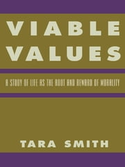 Viable Values - A Study of Life as the Root and Reward of Morality ebook by Tara Smith