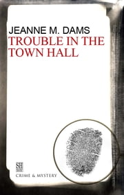 Trouble in the Town Hall ebook by Jeanne M Dams