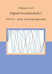 Digitale Fernsehtechnik 3 ebook by Wolfgang Eustachi