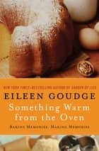 Something Warm from the Oven: Baking Memories, Making Memories - Baking Memories, Making Memories eBook by Eileen Goudge