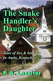 The Snake Handler's Daughter - Tales of Sex & Intrigue in Amity, Kentucky ebook by P.A. Lassiter