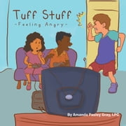 Tuff Stuff - Feeling Angry ebook by Amanda Pasley Gray, LPC