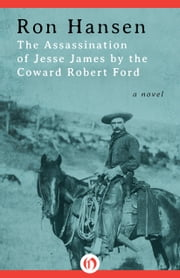 The Assassination of Jesse James by the Coward Robert Ford - A Novel ebook by Ron Hansen