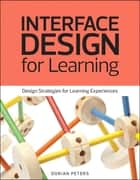 Interface Design for Learning - Design Strategies for Learning Experiences ebook by Dorian Peters