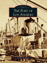 The Port of Los Angeles ebook by Michael D. White