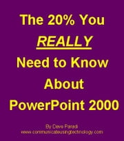 The 20% You REALLY Need To Know About PowerPoint 2000 ebook by Paradi, Dave