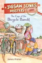 Jigsaw Jones: The Case of the Bicycle Bandit ebook by James Preller