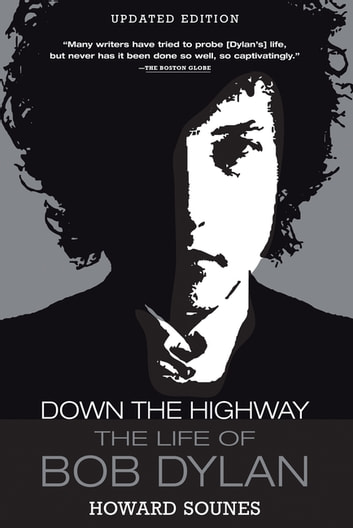 Down the Highway - The Life of Bob Dylan ebook by Howard Sounes