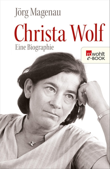 Christa Wolf - Eine Biographie ebook by Jörg Magenau