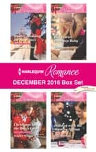 Harlequin Romance December 2016 Box Set - Winter Wedding for the Prince\Christmas in the Boss's Castle\Her Festive Doorstep Baby\Holiday with the Mystery Italian ebook by Barbara Wallace, Scarlet Wilson, Kate Hardy,...