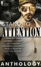 Stand to Attention ebook by Jambrea Jones, Elizabeth Coldwell, Lily Harlem,...