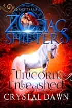 Unicorn Unleashed ebook by Crystal Dawn