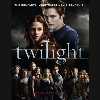 Twilight: The Complete Illustrated Movie Companion audiobook by Mark Vaz