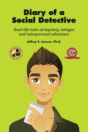 Diary of a Social Detective - Real-Life Tales of Mystery, Intrigue and Interpersonal Adventure ebook by Jeffrey E. Jessum PhD