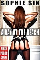 A Day At The Beach (Risky Public Series) ebook by Sophie Sin