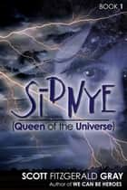 Sidnye (Queen of the Universe) ebook by Scott Fitzgerald Gray