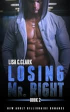 Losing Mr. Right: Book # 2 - New Adult College Romance Alpha Series, #2 ebook by Lisa C.Clark
