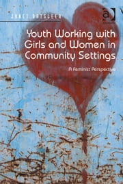 Youth Working with Girls and Women in Community Settings - A Feminist Perspective ebook by Ms Janet Batsleer