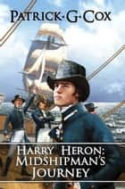 Harry Heron: Midshipman's Journey ebook by Patrick G Cox, Janet Angelo