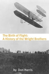 The Birth of Flight: A History of the Wright Brothers ebook by BookCaps