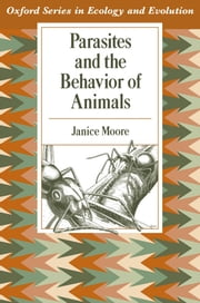 Parasites and the Behavior of Animals ebook by Janice Moore