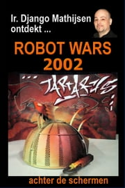 Robot Wars 2002 ebook by Ir. Django Mathijsen