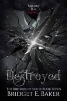 Destroyed ebook by Bridget E. Baker