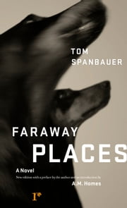 Faraway Places ebook by Tom Spanbauer,A. M. Homes
