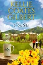 Sisters (Sun Valley Series, Book 1) ebook by Kellie Coates Gilbert