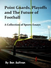 Point Guards, Playoffs and The Future of Football ebook by Ben Sullivan